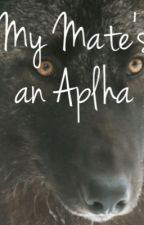 My Mate's An Alpha by prettyweird69