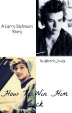 How to Win Him Back *A Larry Stylinson Story* (On Hold) by hario_louigi