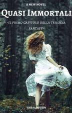 Quasi Immortali (IN REVISIONE) by thealover97