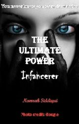 The Ultimate Power: Infancerer by NamrahSiddiqui