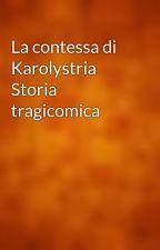 La contessa di Karolystria Storia tragicomica by gutenberg
