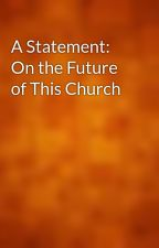 A Statement: On the Future of This Church by gutenberg