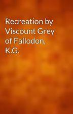 Recreation by Viscount Grey of Fallodon, K.G. by gutenberg