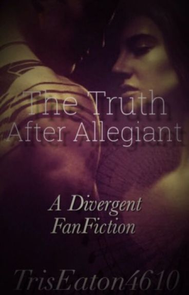 The Truth After Allegiant   •Book One•
