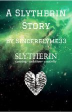 A Slytherin Story by SincerelyMe33