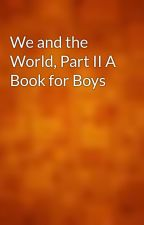 We and the World, Part II A Book for Boys by gutenberg