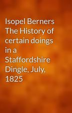 Isopel Berners The History of certain doings in a Staffordshire Dingle, July, 1825 by gutenberg