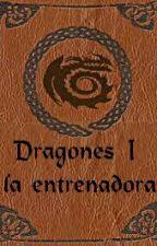 Dragones I la entrenadora by Mirii_Snowflake