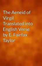 The Aeneid of Virgil Translated into English Verse by E. Fairfax Taylor by gutenberg