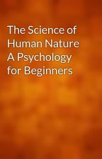 The Science of Human Nature A Psychology for Beginners by gutenberg