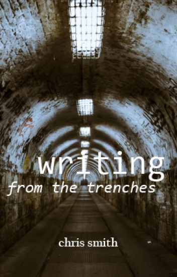 WRITING: From The Trenches (WRITING)