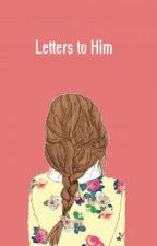 Letters To Him by K_Michelllle