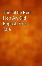 The Little Red Hen An Old English Folk Tale by gutenberg