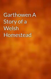 Garthowen A Story of a Welsh Homestead by gutenberg