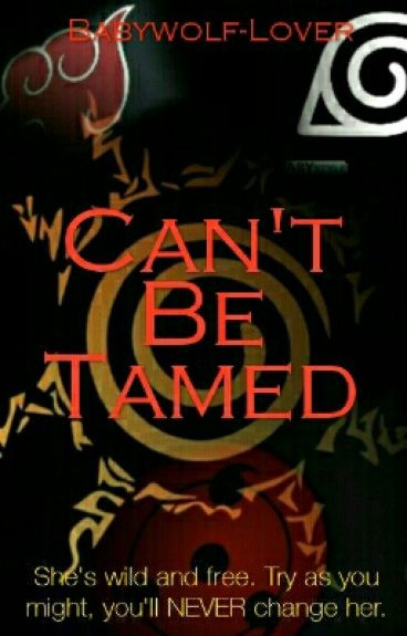 Can't be tamed- a Naruto fanfiction