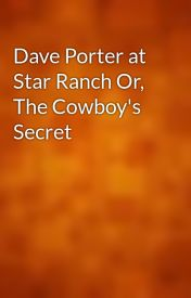 Dave Porter at Star Ranch Or  The Cowboy's Secret by gutenberg