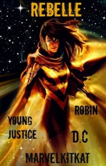 Rebelle | Young Justice | Robin Fanfic | DC Comics | Trilogy Book I|