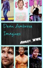 Dean Ambrose Imagines(on hold) by Hermione_Ambrose