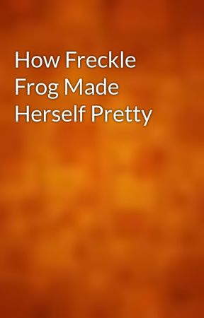 How Freckle Frog Made Herself Pretty by gutenberg