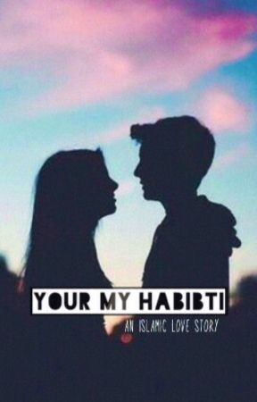 Your My Habibti - An Islamic Love Story by JustALoveStoryy_