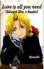 Love is all you need [Edward Elric x Reader oneshot] by Skywealth