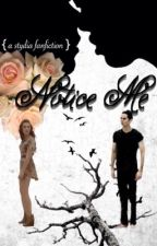 Notice Me (A Stydia Teen Wolf Fanfiction) by emilywrites-