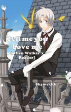 Tell me you Love me [Allen Walker x Reader oneshot] by Skywealth