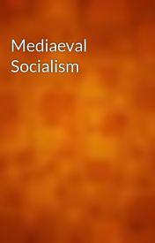 Mediaeval Socialism by gutenberg