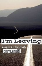 I'm Leaving... || Hayes Grier Bully Story by CaitlynG01