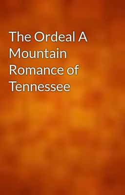 The Ordeal A Mountain Romance of Tennessee