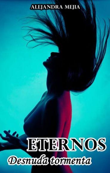 Eternos II - Desnuda Tormenta (Secuela) by AlejaMejia4