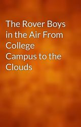 The Rover Boys in the Air From College Campus to the Clouds by gutenberg