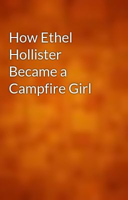 How Ethel Hollister Became a Campfire Girl