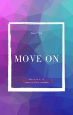 Shut Up And Move On by Yanie_baby