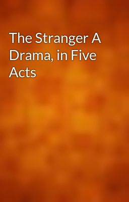 The Stranger A Drama, in Five Acts