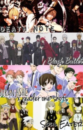 Death Note, Black Butler, Ouran HSHC and Soul Eater x reader one-shots