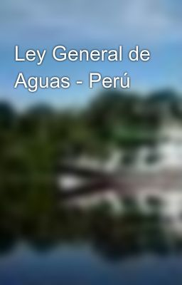 Ley General de Aguas - Perú