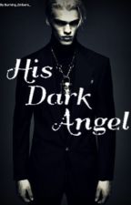 His Dark Angel by Burning_Embers__