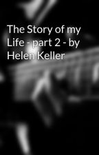 The Story of my Life - part 2 - by Helen Keller by awong11