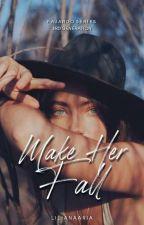 Make Her Fall by liliana_aria