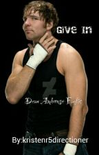 Give in ( Dean Ambrose fanfic) by kristenr5directioner
