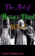 The Art of Being a Third Wheel by ItsMeCeciSweetie