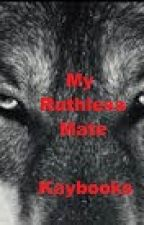 My Ruthless Mate by KayBooks