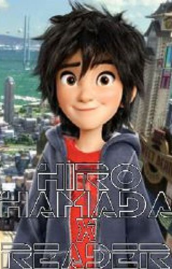 Hiro Hamada X Reader [Warning! Spoilers For Big Hero 6!!!]