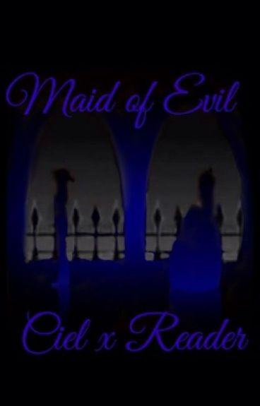 Maid of Evil (Ciel x Reader)