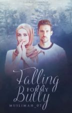 Falling For My Bully {Completed}  by muslimah_07
