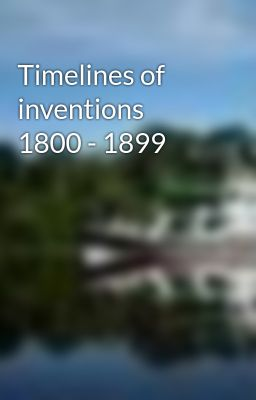 Timelines of inventions  1800 - 1899