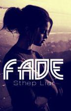 Fade. by SthepLiar