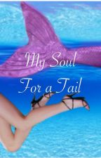 My Soul for a Tail (A Mermaid Tale) by mysticalstory