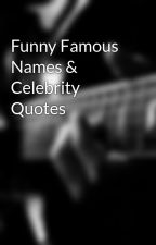 Funny Famous Names & Celebrity Quotes by comedyzone
